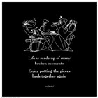 Life Is Made Up Of Many Broken Moments art print