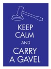 Keep Calm and Carry a Gavel art print