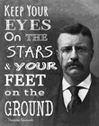 Keep Your Eyes On the Stars and Your Feet On the Ground - Theodore Roosevelt by Veruca Salt art print
